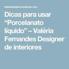"""Dicas para usar """"Porcelanato líquido"""" – Valéria Fernandes Designer de interiores"""