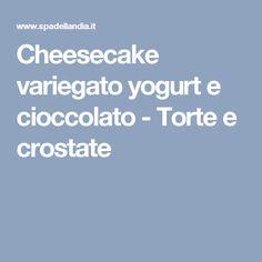 Cheesecake variegato yogurt e cioccolato - Torte e crostate