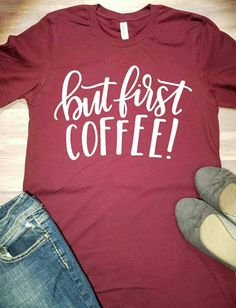 But First Coffee But First Coffee Shirt by SapphirePearlDesigns