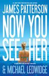 Now You See Her, James Patterson:: The Perfect Life, The Perfect Lie, The Perfect Way to Die