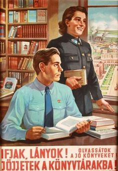 Boys, Girls, Read the Good Books and Come to the Library [Anonymous]. Vintage Humor, Vintage Ads, Vintage Posters, Retro Posters, Budapest, Socialist Realism, Girl Reading, Illustrations And Posters, Graphic Design Illustration