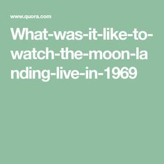 What-was-it-like-to-watch-the-moon-landing-live-in-1969
