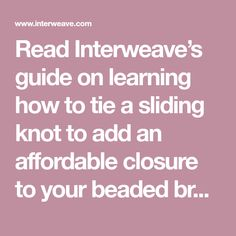 Read Interweave's guide on learning how to tie a sliding knot to add an affordable closure to your beaded bracelets, necklaces and more.