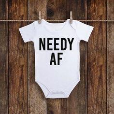 funny onesies - Needy AF