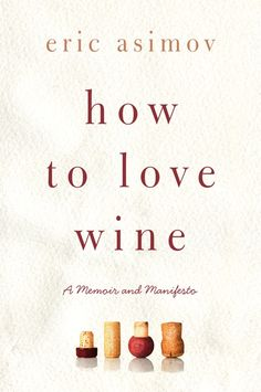 A very (very) sensible book : a review of How to Love Wine by Eric Asimov. PALATE PRESS. @RemyCharest