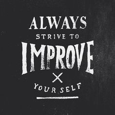 Constantly improve = the secret to life.