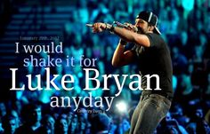 I need to see Luke Bryan in concert. And if he wants me to shake it for him, well then, I don't think I could say no ; Country Artists, Country Singers, Country Music, Country Strong, Country Boys, Country Living, Lyric Quotes, Lyrics, Funny Quotes