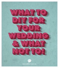 What To DIY For Your Wedding & What Not To