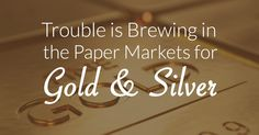 Trouble Is Brewing in the Paper Markets for #Gold and #Silver | Money Metals Exchange
