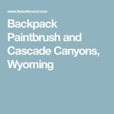 Backpack Paintbrush and Cascade Canyons, Wyoming