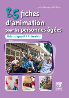 85 FICHES D ANIMATION POUR LES PERSONNES AGEES AIDE SOIGNANT ANIMATEUR Evelyne Allegre