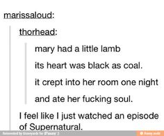 Mary had a little lamb its heart was black as coal. It crept into her room one night and ate her fucking soul. #Supernatural #tumblr
