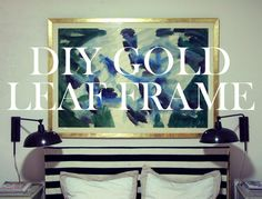 Little Green Notebook: DIY Gold Leaf Art Frame - for frame in master bedroom? Leaf Projects, Fun Projects, Pallet Projects, Large Picture Frames, Gold Leaf Art, Little Green Notebook, Do It Yourself Inspiration, By Any Means Necessary, Diy Notebook