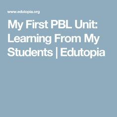 My First PBL Unit: Learning From My Students | Edutopia