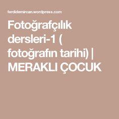 Fotoğrafçılık dersleri-1 ( fotoğrafın tarihi) | MERAKLI ÇOCUK
