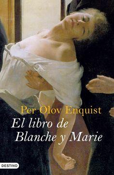 El libro de Blanche y Marie / Per Olov Enquist ; traducción de Cristina Cerezo Silva y Martin Lexell