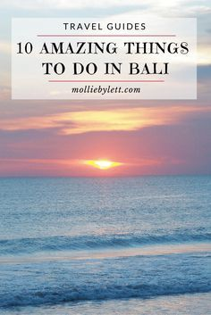 Mollie Bylett A Travel and Lifestyle Blog: 10 Amazing Things To Do In Bali :: A Bali Bucket List