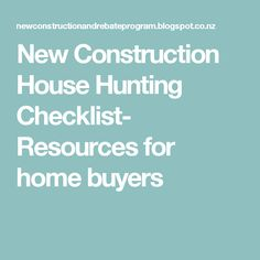 New Construction House Hunting Checklist- Resources for home buyers