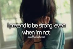 I pretend to be strong, even when I'm not.. And That's Who I Am