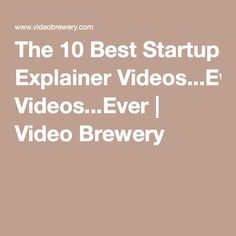 The 10 Best Startup Explainer Videos...Ever | Video Brewery