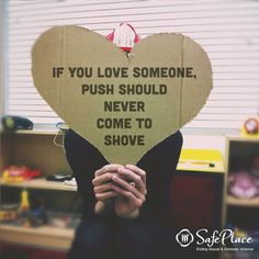 If you love someone, push should never come to shove.