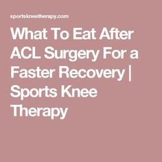 What To Eat After ACL Surgery For a Faster Recovery | Sports Knee Therapy