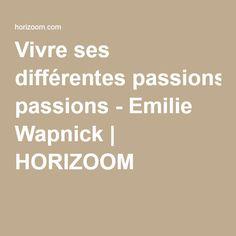 Vivre ses différentes passions - Emilie Wapnick   HORIZOOM