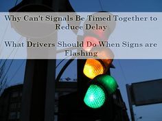 Why Can't Signs Be Timed Together to Reduce Delay? What Drivers Should Do When Signs are Flashing?