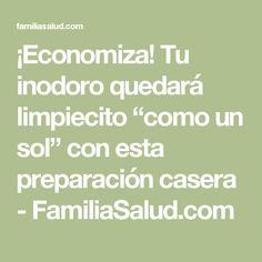 """¡Economiza! Tu inodoro quedará limpiecito """"como un sol"""" con esta preparación casera - FamiliaSalud.com"""