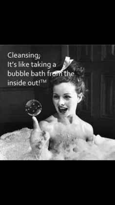 Cleansing like a bubble bath for my inside!
