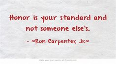 Honor is your standard and not someone else's.