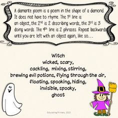 3 Diamante Poems in my Halloween Poems Pack :)  Halloween Poems   http://www.teacherspayteachers.com/Product/Halloween-Poems-Pack-879091  http://educatingprimary.blogspot.co.uk/2013/09/halloween-series-poems-pack.html  My first TpT product :)