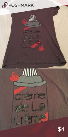 Crème de la crème shirt! Comment for any questions. In willing to negotiate a price  :) Tops Tees - Short Sleeve