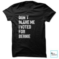 Don't Blame Me I Voted For Bernie - Unisex Tee