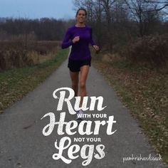 What's in your heart? Are you going for it? I don't run because I need to, I run because I love to. I love the clarity it gives me. The time to think, plan, and dream.  What do you do with all your heart?