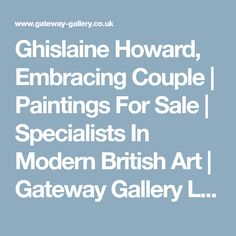 Ghislaine Howard, Embracing Couple | Paintings For Sale | Specialists In Modern British Art | Gateway Gallery Ltd