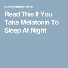 Read This If You Take Melatonin To Sleep At Night
