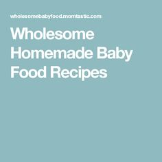 Wholesome Homemade Baby Food Recipes Wholesome Baby Food, Instant Pot Baby Food, Making Baby Food, Solids For Baby, Baby Eating, Homemade Baby Foods, Toddler Meals, Toddler Food, Kid Meals
