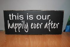 This is our happily ever after Wood Sign by WickedWoodwork on Etsy, $16.00: for our bedroom