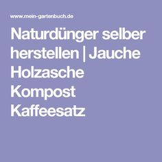 Naturdünger selber herstellen   Jauche Holzasche Kompost Kaffeesatz