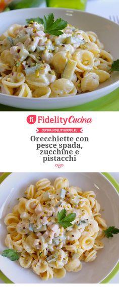 Orecchiette con pesce spada, zucchine e pistacchi