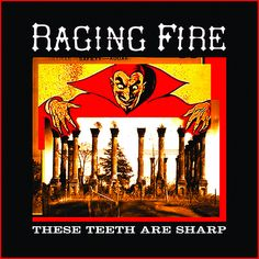 Raging Fire - These teeth are sharp