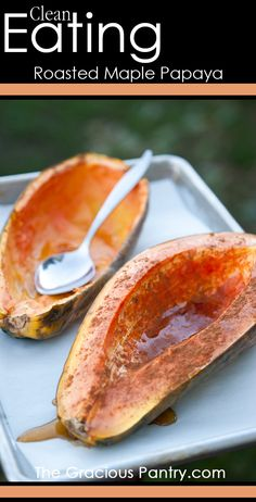 Clean Eating Roasted Maple Papaya. Bake at 350 for 15-20 mins. Easy enough!