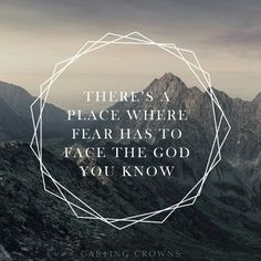 There's a place where fear has to face the God you know. #castingcrowns