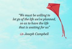 We must be willing to let go of the life we've planned so as to have the life that is waiting for us. - Joseph Campbell #SpiritJunkie