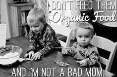 I feed my kids meals with genetically modified foods and not organics–and that doesn't make me a 'bad mom'