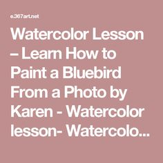 Watercolor Lesson – Learn How to Paint a Bluebird From a Photo by Karen - Watercolor lesson- Watercolor,Painting,Demonstration,Karen,Free Tutorials Network.shijieminghua.com