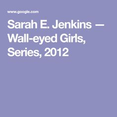Sarah E. Wide Set Eyes, Girls Series, Wall, Walls