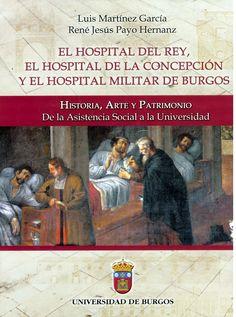 El Hospital del Rey, el Hospital de la Concepción y el Hospital Militar de Burgos: historia, arte y patrimonio : de la asistencia social a la Universidad, 2014  http://absysnetweb.bbtk.ull.es/cgi-bin/abnetopac01?TITN=520992
