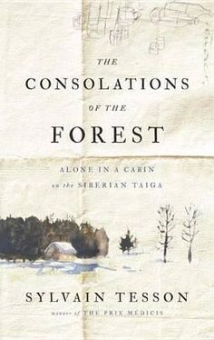 The Consolations of the Forest, Alone in a Cabin on the Siberian Taiga by Sylvain Tesson.